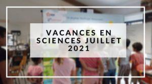 VACANCES EN SCIENCES JUILLET 2021